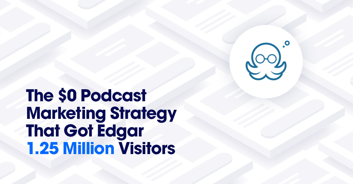 The Podcast Marketing Strategy That Got Edgar 1.25 Million Visitors